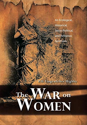 9781479793761: The War on Women: An Ecological, Historical, Socio-Political, and Religious Synthesis