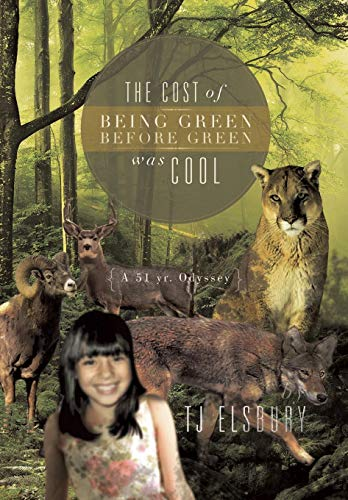 The Cost of Being Green Before Green Was Cool: A 51 Yr. Odyssey: Tj Elsbury