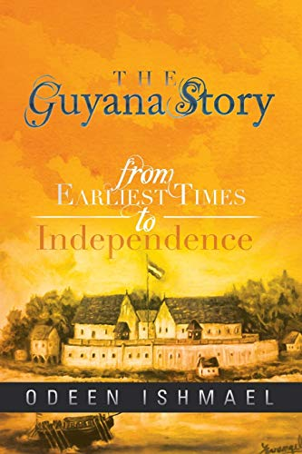 The Guyana Story: From Earliest Times to Independence: Odeen Ishmael