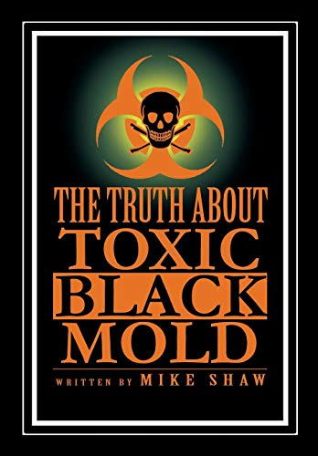 The Truth about Toxic Black Mold: Mike Shaw