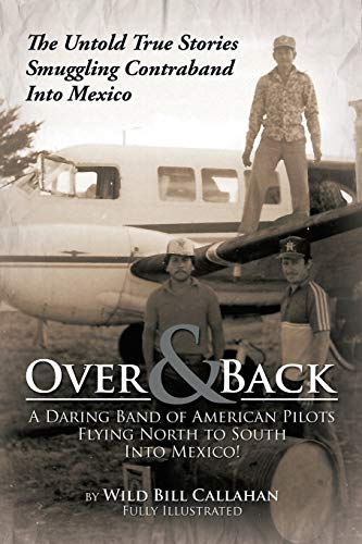 9781479798087: Over and Back: A Daring Band of American Pilots Flying North to South Into Mexico!: The Untold True Stories Smuggling Contraband Into Mexico
