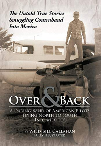 9781479798094: Over and Back: A Daring Band of American Pilots Flying North to South Into Mexico!: The Untold True Stories Smuggling Contraband Into Mexico