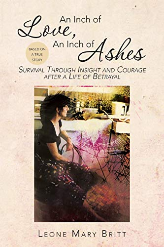 An Inch of Love, an Inch of Ashes: Survival Through Insight and Courage After a Life of Betrayal: ...