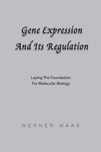 Gene Expression and Its Regulation: Laying the: Maas, Werner