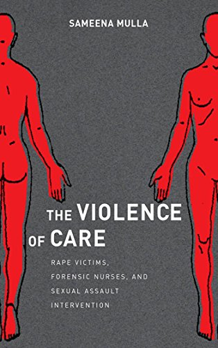 The Violence of Care: Rape Victims, Forensic Nurses, and Sexual Assault Intervention: Mulla, ...