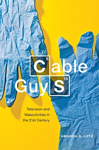 Cable Guys: Television and Masculinities in the 21st Century: Amanda D. Lotz