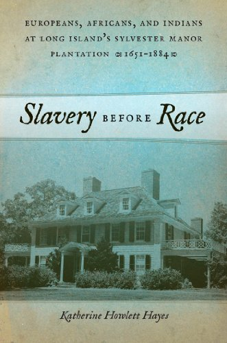 9781479802227: Slavery before Race: Europeans, Africans, and Indians at Long Island's Sylvester Manor Plantation, 1651-1884 (Early American Places)