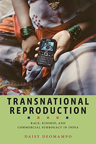 Transnational Reproduction: Race, Kinship, and Commercial Surrogacy in India: Daisy Deomampo