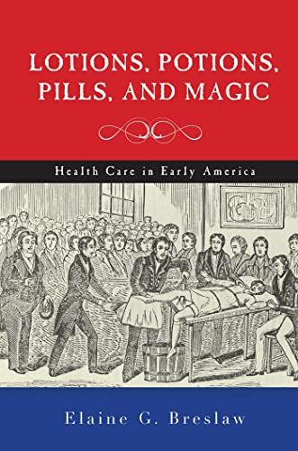 9781479807048: Lotions, Potions, Pills, and Magic: Health Care in Early America