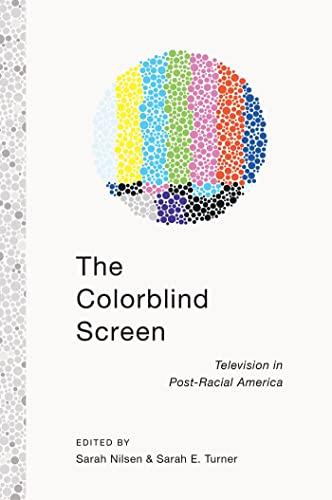 The Colorblind Screen: Television in Post-Racial America (Hardback): Sarah E. Turner