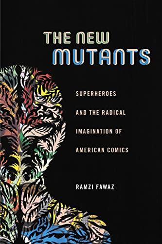 The New Mutants: Superheroes and the Radical Imagination of American Comics (Hardback): Ramzi Fawaz