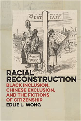 9781479817962: Racial Reconstruction: Black Inclusion, Chinese Exclusion, and the Fictions of Citizenship (America and the Long 19th Century)