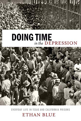 Doing Time in the Depression: Everyday Life in Texas and California Prisons (American History and ...