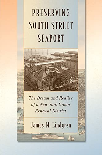 Preserving South Street Seaport: The Dream and Reality of a New York Urban Renewal District: James ...