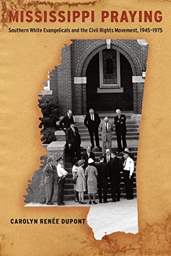 9781479823512: Mississippi Praying: Southern White Evangelicals and the Civil Rights Movement, 1945-1975