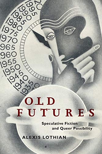 9781479825851: Old Futures: Speculative Fiction and Queer Possibility: 10 (Postmillennial Pop)