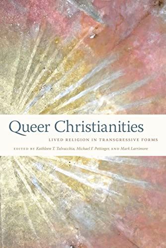 Queer Christianities: Lived Religion in Transgressive Forms (Hardback)
