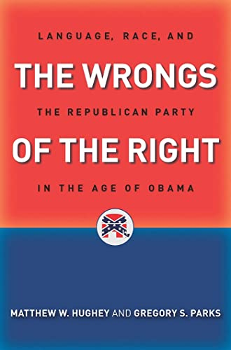 9781479826797: The Wrongs of the Right: Language, Race, and the Republican Party in the Age of Obama