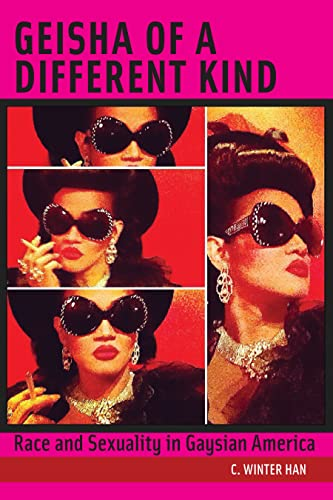 Geisha of a Different Kind: Race and Sexuality in Gaysian America (Hardback): C. Winter Han