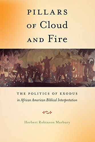 Pillars of Cloud and Fire: The Politics of Exodus in African American Biblical Interpretation (...