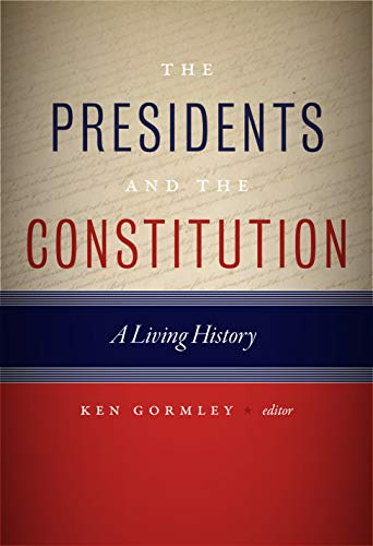 The Presidents and the Constitution: A Living History (Hardcover): Ken Gormley