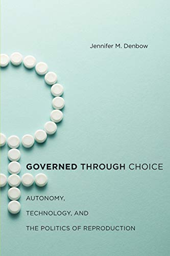 9781479843916: Governed through Choice: Autonomy, Technology, and the Politics of Reproduction