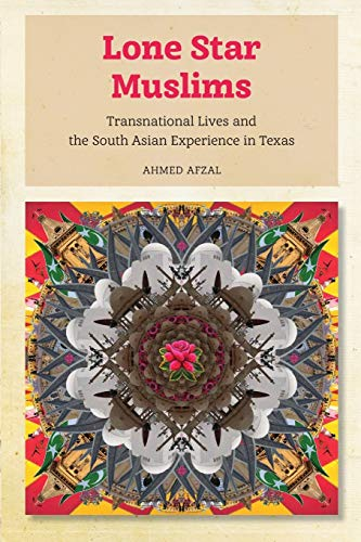 9781479844807: Lone Star Muslims: Transnational Lives and the South Asian Experience in Texas