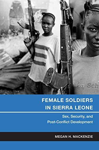 9781479852505: Female Soldiers in Sierra Leone: Sex, Security, and Post-Conflict Development (Gender and Political Violence)