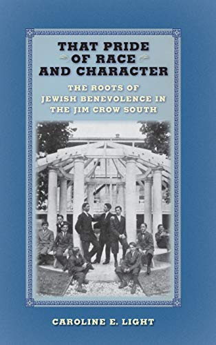 That Pride of Race and Character: The Roots of Jewish Benevolence in the Jim Crow South: Caroline E...