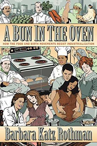 9781479855308: A Bun in the Oven: How the Food and Birth Movements Resist Industrialization