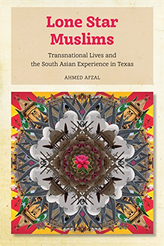 Lone Star Muslims: Transnational Lives and the South Asian Experience in Texas (Hardback): Ahmed ...