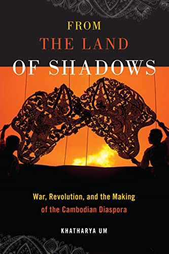 From the Land of Shadows: War, Revolution, and the Making of the Cambodian Diaspora