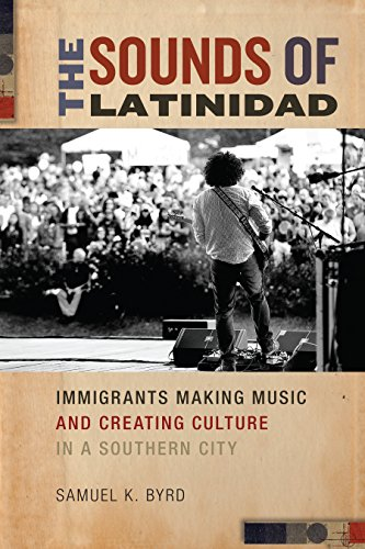 The Sounds of Latinidad: Immigrants Making Music and Creating Culture in a Southern City (Hardback)...
