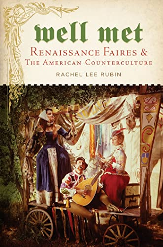 Well Met: Renaissance Faires and the American Counterculture: Rachel Lee Rubin