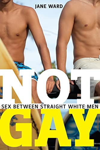 9781479860685: Not Gay: Sex Between Straight White Men