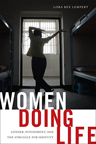 Women Doing Life: Gender, Punishment and the Struggle for Identity (Hardback): Lora Bex Lempert