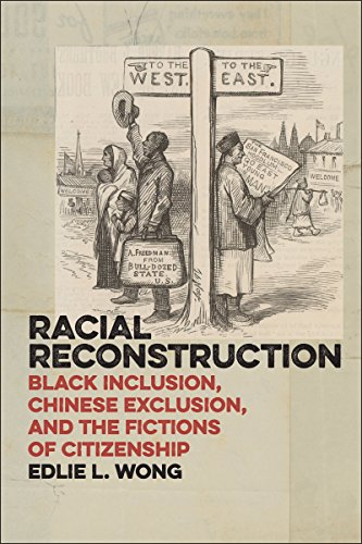 9781479868001: Racial Reconstruction: Black Inclusion, Chinese Exclusion, and the Fictions of Citizenship (America and the Long 19th Century)