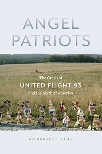 Angel Patriots: The Crash of United Flight 93 and the Myth of America (Hardback): Alexander T. ...