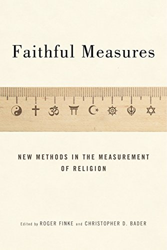 Faithful Measures: New Methods in the Measurement of Religion: Christopher D. Bader