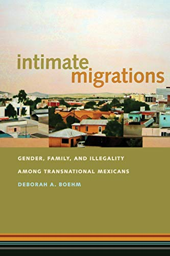 9781479885558: Intimate Migrations: Gender, Family, and Illegality among Transnational Mexicans