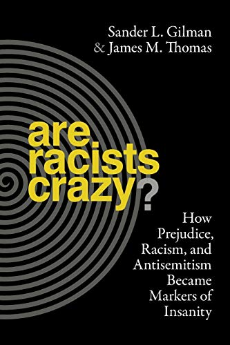 9781479887309: Are Racists Crazy?: How Prejudice, Racism, and Antisemitism Became Markers of Insanity (Biopolitics, 11)