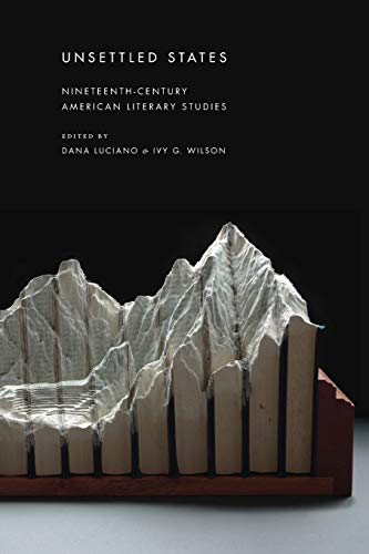 9781479889327: Unsettled States: Nineteenth-Century American Literary Studies (America and the Long 19th Century)