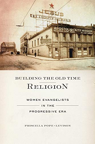 Building the Old Time Religion: Women Evangelists in the Progressive Era: Pope-Levison, Priscilla