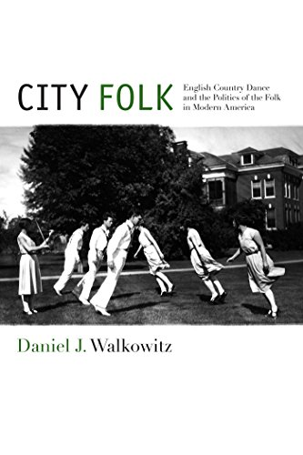 9781479890354: City Folk: English Country Dance and the Politics of the Folk in Modern America (NYU Series in Social and Cultural Analysis)