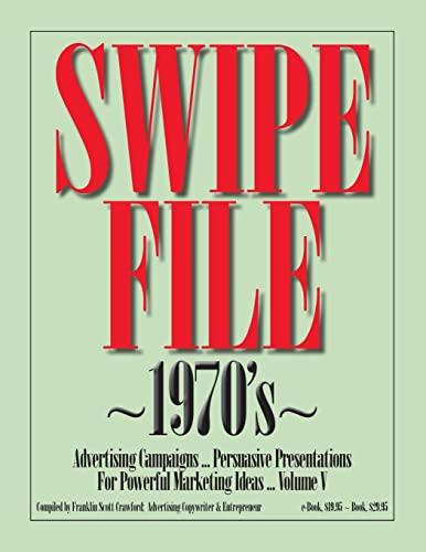9781480000957: SWIPE FILE ~1970's~ Advertising Campaigns ...: Persuasive Presentations For Powerful Marketing Ideas ... Volume V (Volume 5)