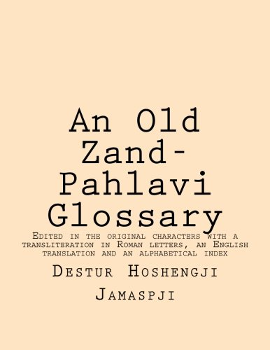 9781480000971: An Old Zand-Pahlavi Glossary: Edited in the original characters with a transliteration in Roman letters, an English translation and an alphabetical index
