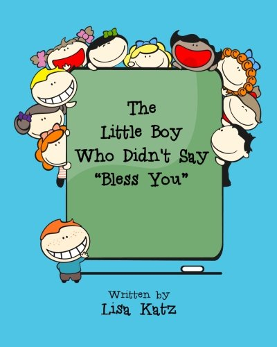"The Little Boy Who Didn't Say ""Bless You"": Lisa Katz"