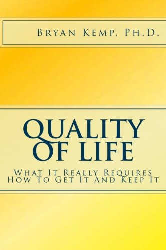 9781480004221: Quality of Life: What It Really Requires, How To Get It And Keep It