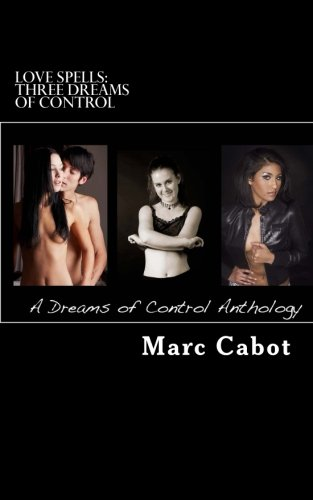 9781480004870: Love Spells: Three Dreams of Control: A Dreams of Control Anthology