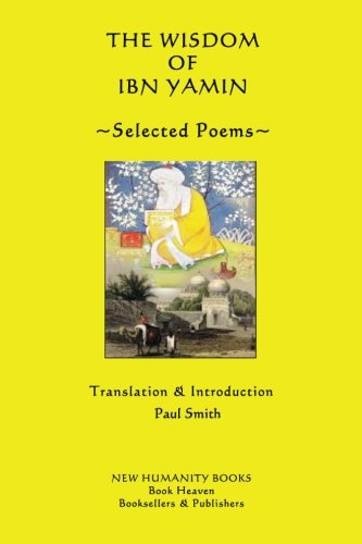 The Wisdom of Ibn Yamin: Selected Poems: Yamin, Ibn